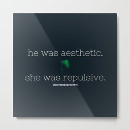 """""""He Was Aesthetic. She Was Repulsive."""" (Palm) Metal Print"""