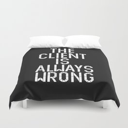 The Client Is Always Wrong Duvet Cover