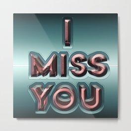 i miss you Metal Print