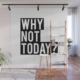 Why Not Today Wall Mural