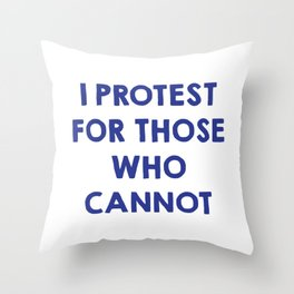 I protest for those who cannot Throw Pillow