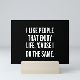 I like people that enjoy life cause I do the same Mini Art Print