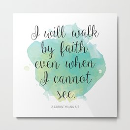 I will walk byfaith even when I cannot see. 2 Corinthians 5:7 Metal Print