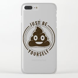 Just Be Yourself Poo Clear iPhone Case