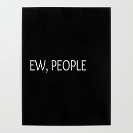 Ew, People Funny Quote Poster