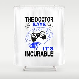 Gaming The Doctor Says It's Incurable T Shirt Gaming TShirt Gamer Shirt Brain Physician Gift Idea Shower Curtain