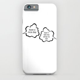 Have a nice day/Don't tell me what to do; funny sarcastic speech bubble pun iPhone Case