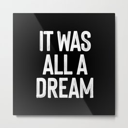 It Was All A Dream | Biggie Smalls - Juicy Lyrics Metal Print
