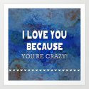 I Love You Because You're Crazy! by lllcreations