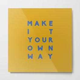 Make It Your Own Way Metal Print