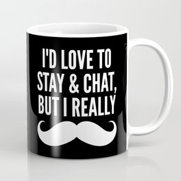 I'd Love to Stay and Chat, But I Really Mustache Must Dash (Black & White) Coffee Mug