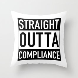 Straight Outta Compliance Throw Pillow