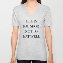 Life is too short not to eat well, food quote, food porn, Kitchen decoration, inspirational quote Unisex V-Neck