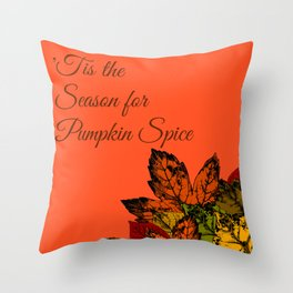 'Tis the Season for Pumpkin Spice | or Fall... because Autumn is too hard to spell Throw Pillow