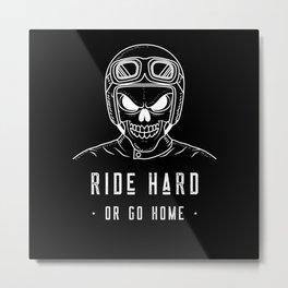 Ride Hard Or Go Home Metal Print