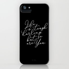 Life is Tough Darling iPhone Case