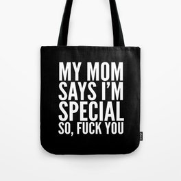 My Mom Says I'm Special So Fuck You (Black & White) Tote Bag