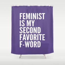 Feminist is My Second Favorite F-Word (Ultra Violet) Shower Curtain