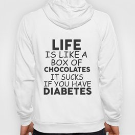 Life is like a box of chocolates it sucks if you have diabetes! Hoody