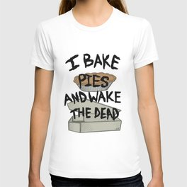 I bake pies and wake the dead T-shirt