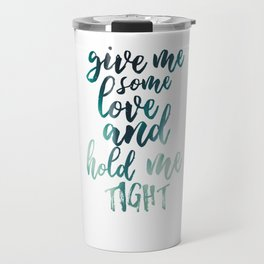 Give Me some Love and Hold Me Tight Travel Mug
