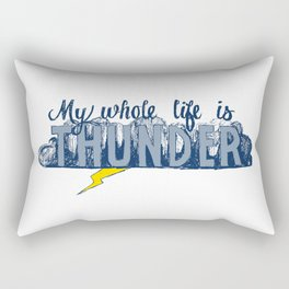 My whole life is thunder. Rectangular Pillow