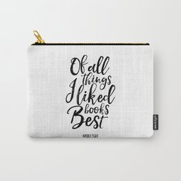 nikola tesla, of all things i liked books best,literary quote,biblioteca decor,friends gift,literary Carry-All Pouch