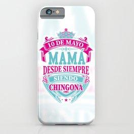 Mama desde siempre Chingona iPhone Case