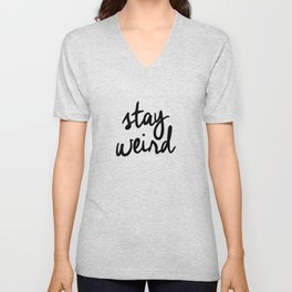 Stay Weird Black and White Humorous Inspo Typography Poster for the Young Wild and Free Unisex V-Neck