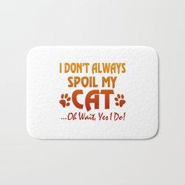 I don't always spoil my cat Bath Mat