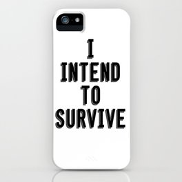 I Intend To Survive iPhone Case