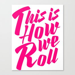 This is How We Roll hot pink design Canvas Print