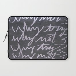 WHY TRY? WHY NOT?  Laptop Sleeve