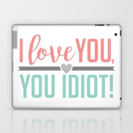 I Love You, You Idiot! Laptop & iPad Skin