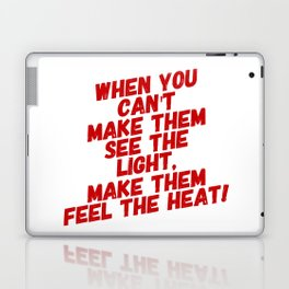 When You Can't Make Them See The Light, Make Them Feel The Heat Laptop & iPad Skin