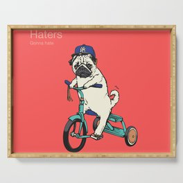 Haters Gonna Hate Pug Serving Tray
