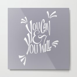 You can and you will (Lilac Gray) Metal Print