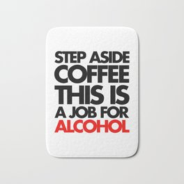 Job For Alcohol Funny Quote Bath Mat