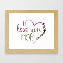 Love Mom Mothers Day Heart Framed Art Print