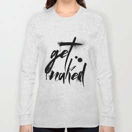 Get Naked, ink, paint, modern, black and white Long Sleeve T-shirt
