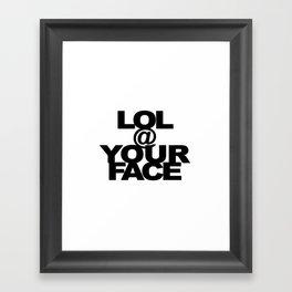 LOL @ YOUR FACE Framed Art Print