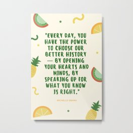 """""""Every day, you have the power to choose our better history """" 