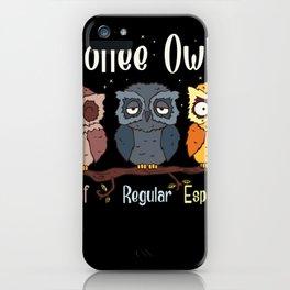 Coffee Owls funny waiter coffee drinker gift coffee iPhone Case