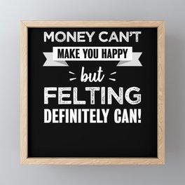 Felting makes you happy Funny Gift Framed Mini Art Print