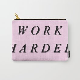 Work Harder. Carry-All Pouch