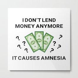 I Don't Lend Money Anymore Metal Print