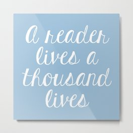 A Reader Lives a Thousand Lives - Blue Metal Print