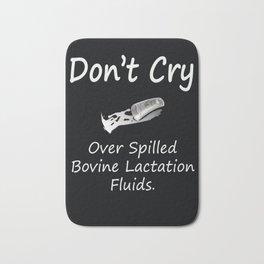 Don't Cry over spilled bovine lactation fluids. Bath Mat