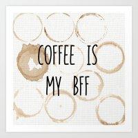 Coffee Is My BFF Art Print