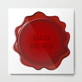 Wax seal with Bad news Metal Print